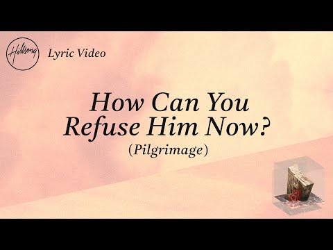 How Can You Refuse Him Now? (Pilgrimage) [Official Lyric Video] - Hillsong Worship