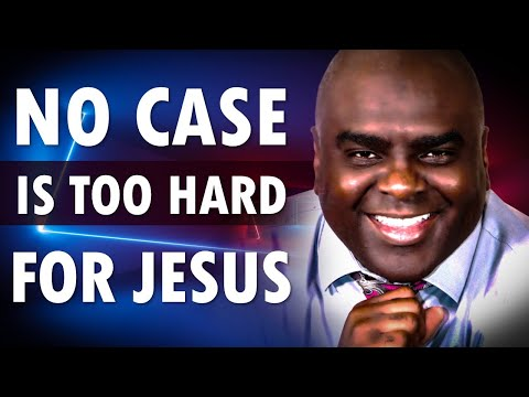 NO CASE is Too HARD for JESUS