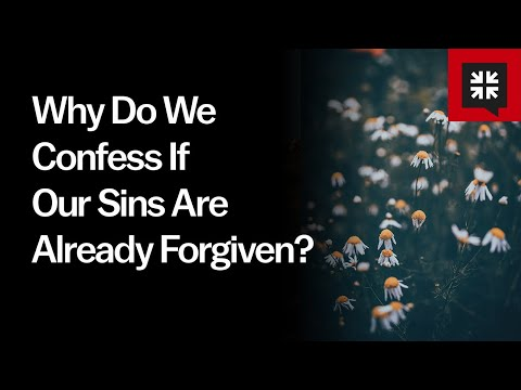 Why Do We Confess If Our Sins Are Already Forgiven? // Ask Pastor John