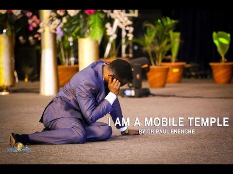 I am a mobile temple. Dr Pst Paul Enenche