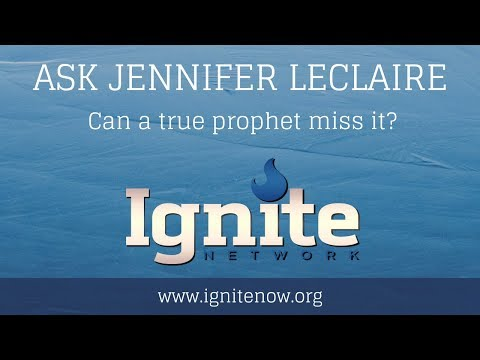 Can a True Prophet Miss It?  Ask Jennifer LeClaire About Prophetic Ministry  Ignite Network