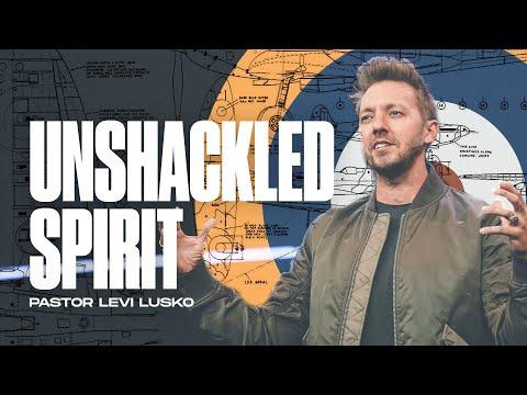 Unshackled Spirit  Pastor Levi Lusko