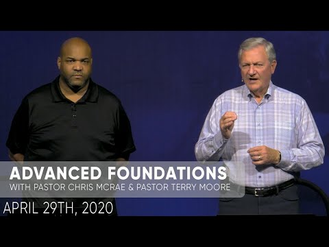 Advanced Foundations  Pastor Chris McRae & Pastor Terry Moore  April 29th, 2020  Sojourn Church