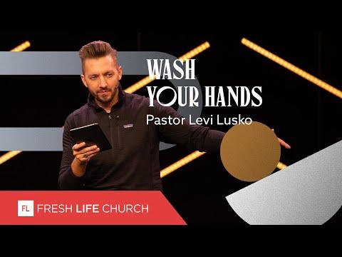 Wash Your Hands  Pastor Levi Lusko  Not Quickly Broken, pt. 1