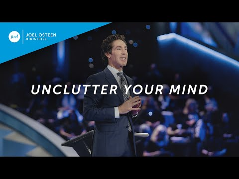 Unclutter Your Mind  Joel Osteen
