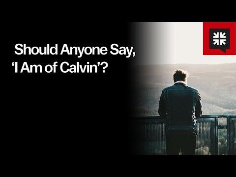 Should Anyone Say, I Am of Calvin? // Ask Pastor John