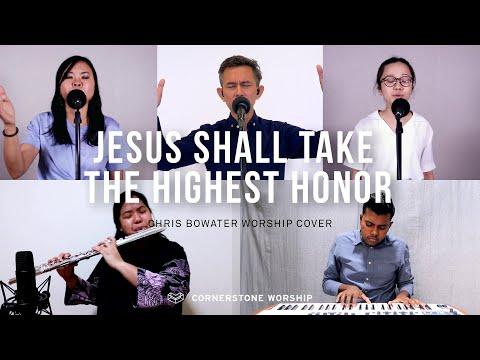 Jesus Shall Take The Highest Honour (Chris Bowater) - Caleb Garcia  Cornerstone Worship