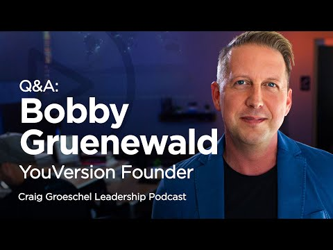 Q&A With YouVersion Founder Bobby Gruenewald - Craig Groeschel Leadership Podcast