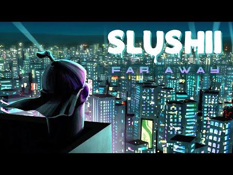 Slushii - Far Away - UCQdRafr287T-coioMahCWhw