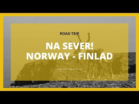 NA SEVER! - NORWAY - FINLAD trip | DOUBLES PRODUCTION
