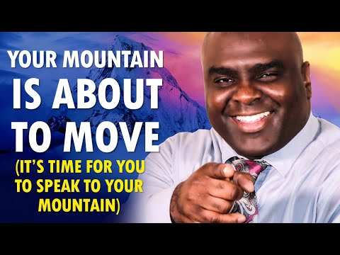 Your MOUNTAIN is About to MOVE (its time for you to speak to your mountain)