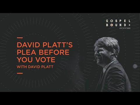David Platts Plea Before You Vote  Gospelbound