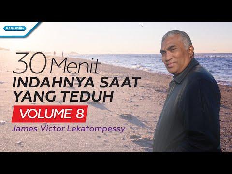 30 Menit Indahnya Saat Yang Teduh Vol. 8 - James Victor Lekatompessy (with lyric)