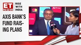 Amitabh Chaudhry, MD Axis Bank speaks on Axis bank fund raising plans