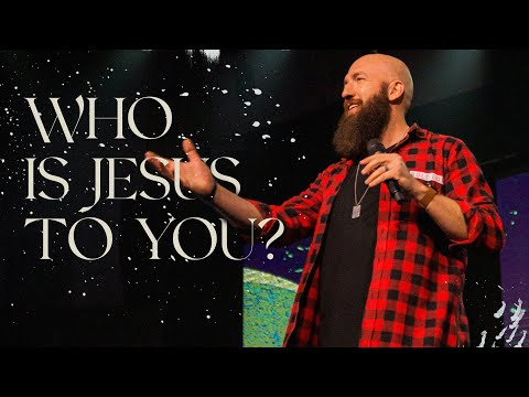 Who Is Jesus to You?  Pastor Daniel Groves