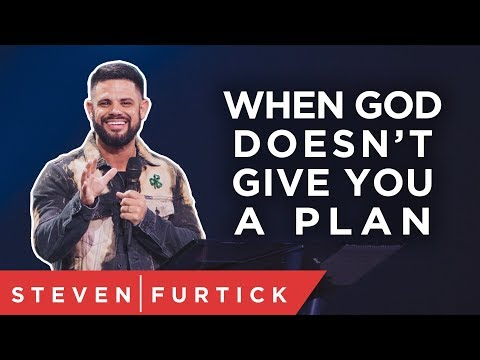 When God doesn't give you a plan  Pastor Steven Furtick