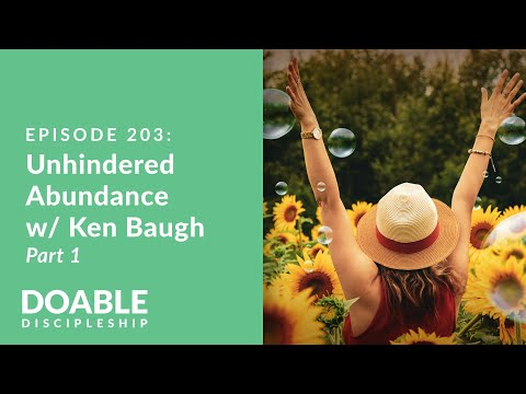 Episode 203 Guest Interview with author of Unhindered Abundance, Ken Baugh, Part 1