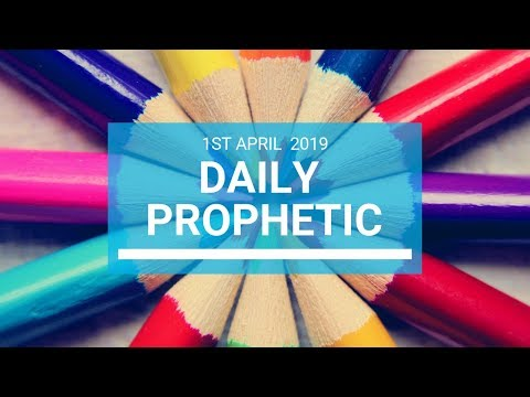 Daily Prophetic 1 April 2019