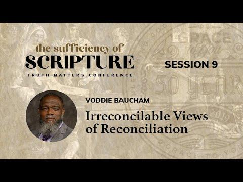 Session 9: Irreconcilable Views of Reconciliation (Voddie Baucham)