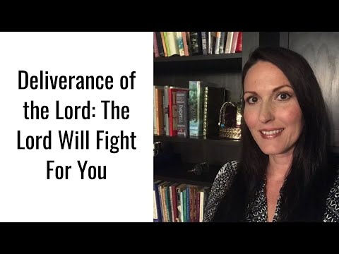 The Deliverance of the Lord: The Lord Will Fight For You.