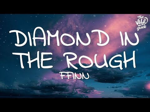 FFINN - Diamond In The Rough (Lyrics) - UCxH0sQJKG6Aq9-vFIPnDZ2A
