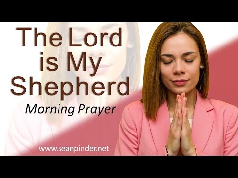 PSALMS 23 - THE LORD IS MY SHEPHERD - MORNING PRAYER (video)
