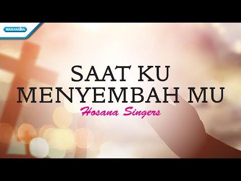 Saat Ku MenyembahMu - Hosana Singers (with lyric)