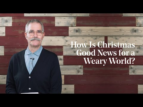 Paul Tripp  How Is Christmas Good News for a Weary World?
