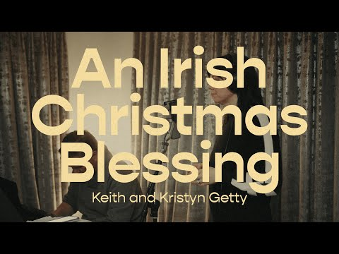 An Irish Christmas Blessing  Keith and Kristyn Getty