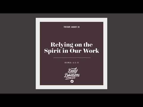 Relying on the Spirit in Our Work - Daily Devotion