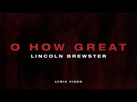 O How Great - Lincoln Brewster (Official Lyric Video)