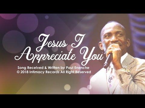 JESUS I APPRECIATE YOU - Dr Paul Enenche