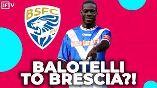 BALOTELLI JOINS BRESCIA! Azzurri return on the horizon?! | Transfer News