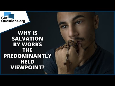 Why is salvation by works the predominantly held viewpoint?    GotQuestions.org
