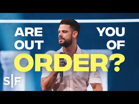 Are You Out of Order?  Steven Furtick