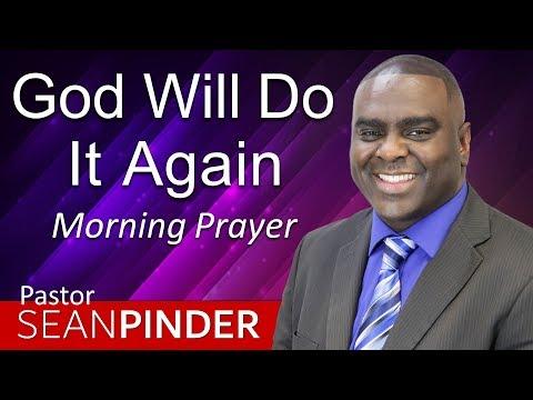 GOD WILL DO IT AGAIN - MORNING PRAYER  PASTOR SEAN PINDER