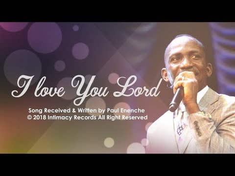 I LOVE YOU LORD - Dr Paul Enenche