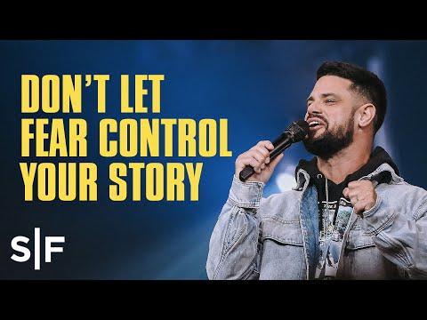 Don't Let Fear Control Your Story  Steven Furtick