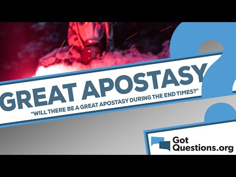 Will there be a great apostasy during the end times?