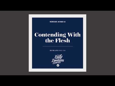 Contending With the Flesh - Daily Devotion