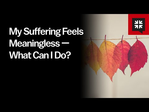 My Suffering Feels Meaningless  What Can I Do? // Ask Pastor John