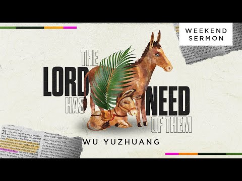 Wu Yuzhuang: The Lord Has Need Of Them