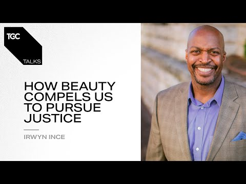 Irwyn Ince  How Beauty Compels Us to Pursue Justice  TGC Talks