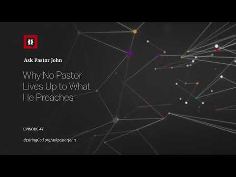 Why No Pastor Lives Up to What He Preaches // Ask Pastor John