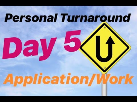 Personal Turnaround Series - Day 5: Application & Work