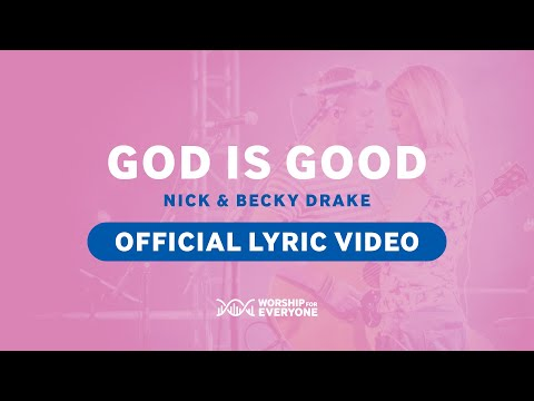 God Is Good (Official Lyric Video) - Nick & Becky Drake (Worship For Everyone)