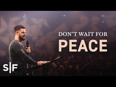 Don't Wait For Peace  Steven Furtick