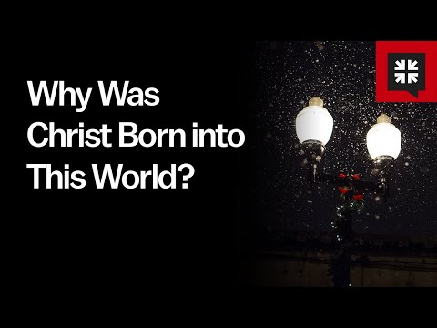 Why Was Christ Born into This World? // Ask Pastor John