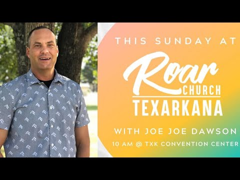 Roar Church  3/8/20  Joe Joe Dawson