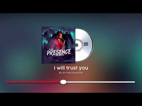 I WILL TRUST YOU - DR PAUL ENENCHE